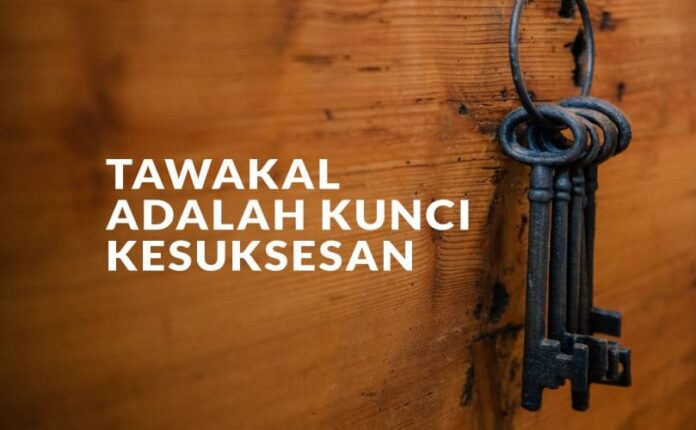 Tawakal, manusia hanya dapat berusaha, sedangkan yang menentukan berhasil atau tidaknya sesuatu adalah Allah